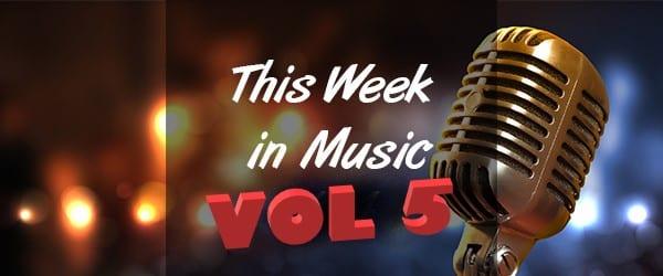 This Week in Music – Vol 5