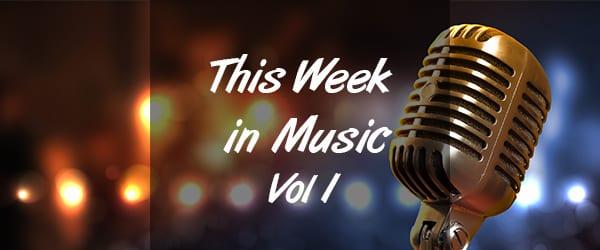This Week in Music – Vol. 1