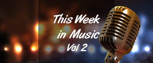This Week in Music – Vol 2