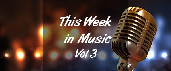 This Week in Music – Vol 3