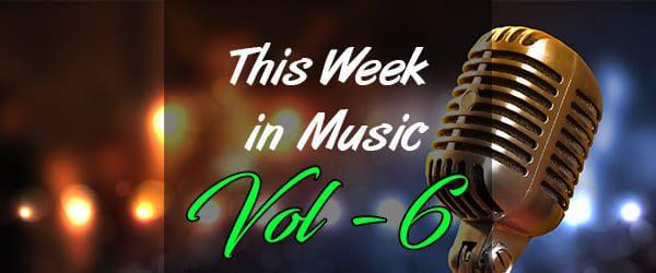This Week in Music – Vol 6