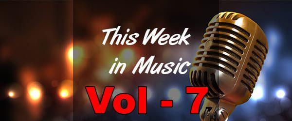 This Week in Music – Vol 7