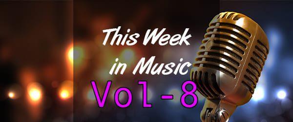 This Week in Music – Vol 8