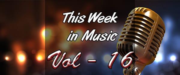 This Week in Music – Vol 16